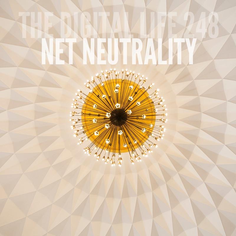 The Digital Life 248 - Net Neutrality