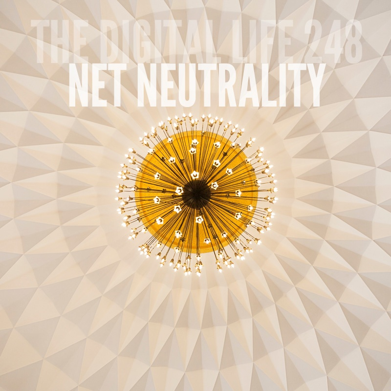 The Digital Life 248 - Net Neutrality